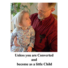Unless you are Converted and become as a little Child