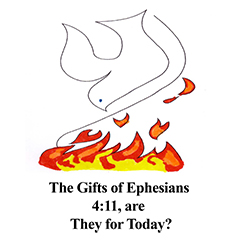 The Gifts of Ephesians 4:11, are They for Today?