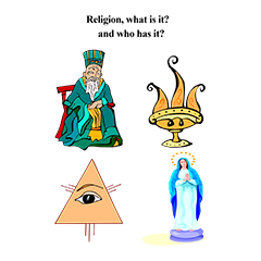 Religion, What Is It? And Who Has It?