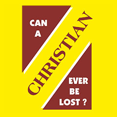 Can a Christian Ever Be Lost?